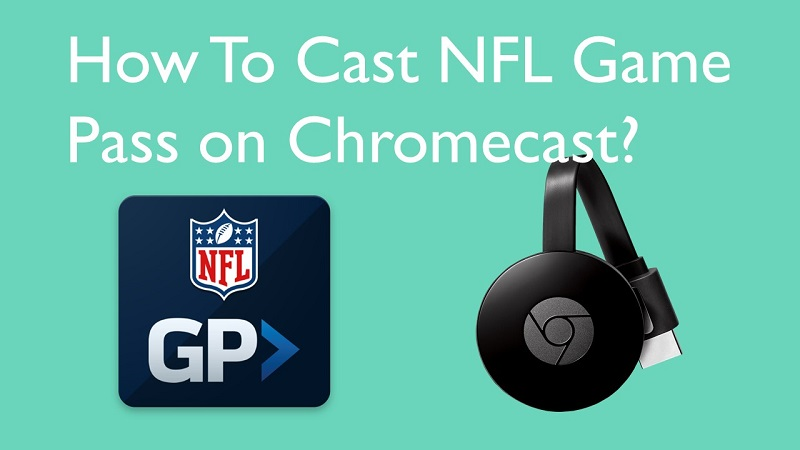 How To Cast NFL Game Pass on Chromecast